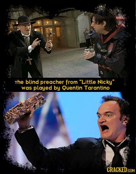 The blind preacher from Little Nicky was played by Quentin Tarantino CRACKED.COM