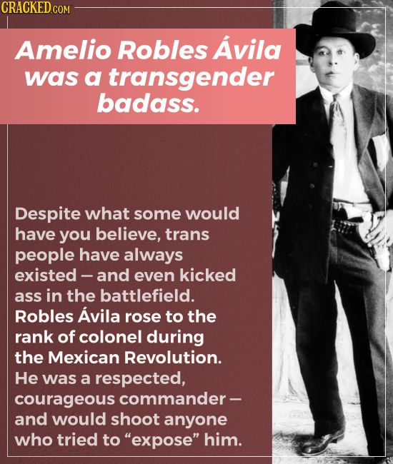 Amelio Robles Avila was a transgender badass. Despite what some would have you believe, trans people have always existed - and even kicked
