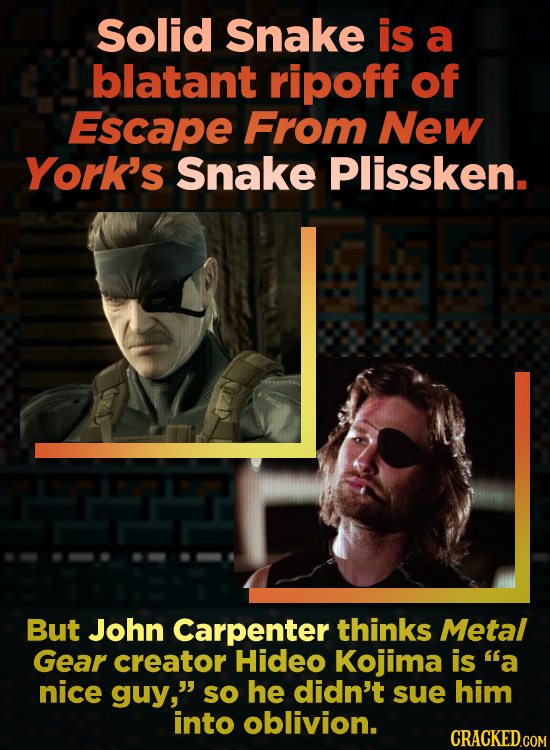 Solid Snake is a blatant ripoff of Escape From New York's Snake Plissken. But John Carpenter thinks Metal Gear creator Hideo Kojima is a nice guy, S