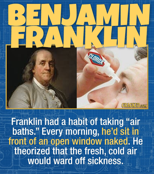 "15 Bizarre Habits Of Incredibly Successful People - Franklin had a habit of taking ""air baths."" Every morning, he'd sit in front of an open window nak"