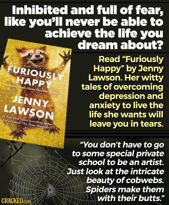 Inhibited and full of fear, like you'll never be able to achieve the life you dream about? Read Furiously FURIOUSLY Happy by Jenny HAPPY Lawson. Her