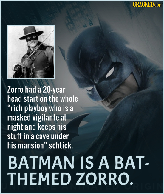 CRACKED COM Zorro had a 20-year head start on the whole rich playboy who is a masked vigilante at night and keeps his stuff in a cave under his mansi