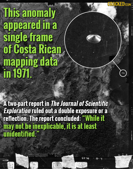 CRACKED COM This anomaly appeared in a single frame of Costa Rican mapping data in 1971. A two-part report in The Journal of Scientific Exploration ru