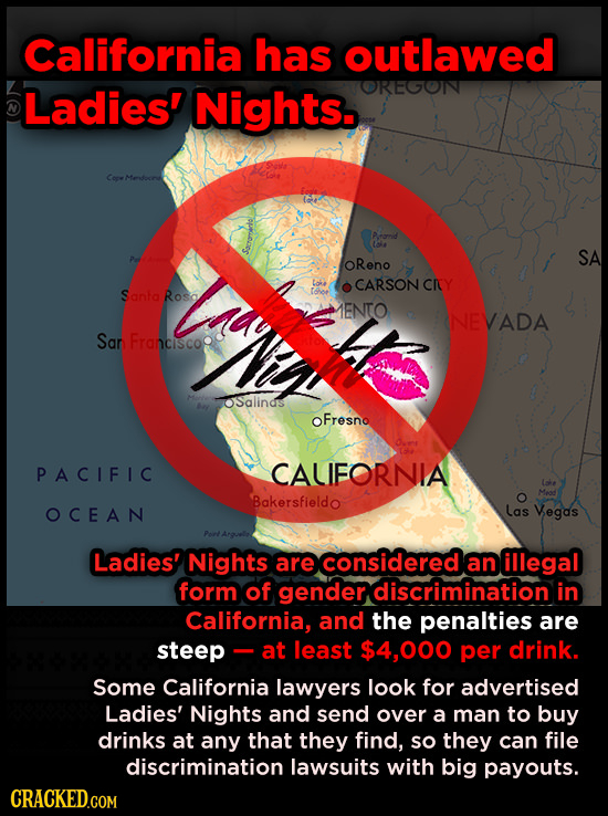 California has outlawed Ladies' Nights. OREGON Cerw Pramnd loie SA OReno CARSON CRCY Santa Roso 1ENTO WNEVADA Sar Franciscoo OSglindis oFrosno PACIFIC
