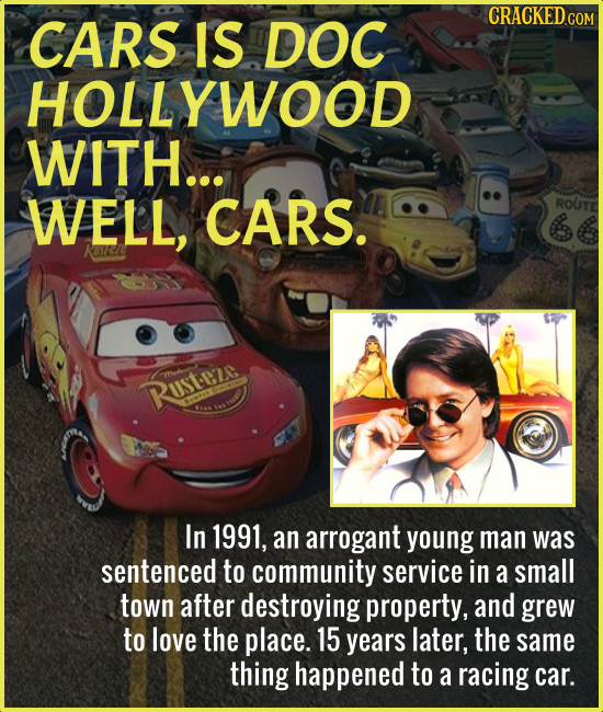 CARS IS DOC HOLLYWOOD WITH... WELL, CARS. ROUITE Rustere In 1991, an arrogant young man was sentenced to community service in a small town after destr