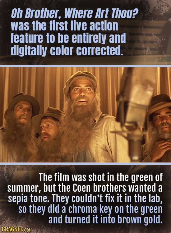 oh Brother, Where Art Thou? was the first live action feature to be entirely and digitally color corrected. The film was shot in the green of summer,