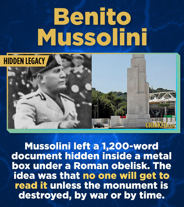 17 Surprising (True) Facts About Awful People - Mussolini left a 1,200-word document hidden inside a metal box under a Roman obelisk. The idea was tha