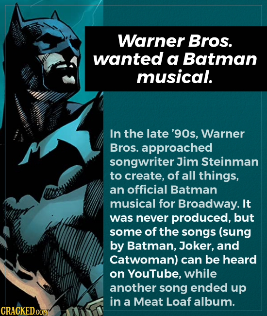 Warner Bros. wanted a Batman musical. In the late '90s, Warner Bros. approached songwriter Jim Steinman to create, of all things, an official Batman m