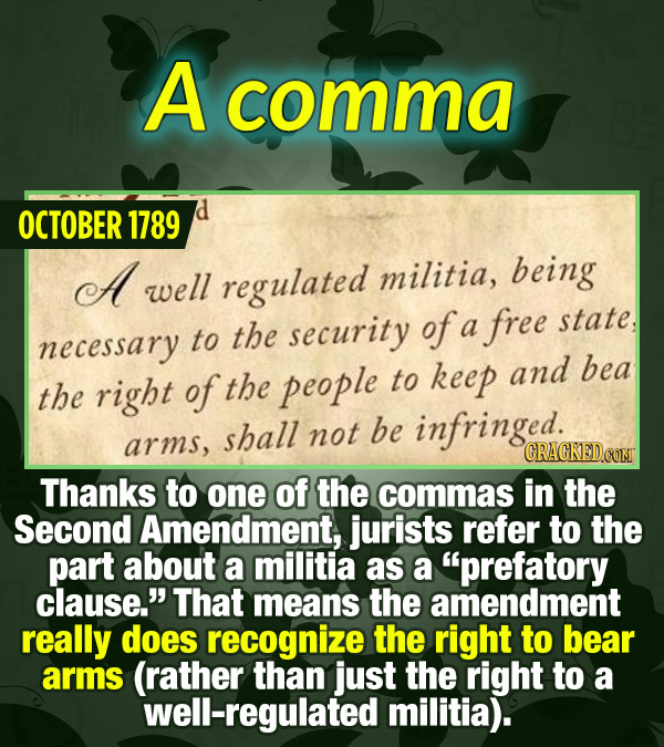 15 Tiny Things With Mind-Blowing Global Consequences - Thanks to one of the commas in the Second Amendment, jurists refer to the part about a militia