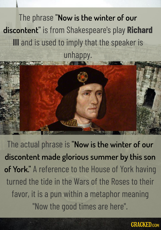 The phrase Now is the winter of our discontent is from Shakespeare's play Richard II and is used to imply that the speaker is unhappy. The actual ph