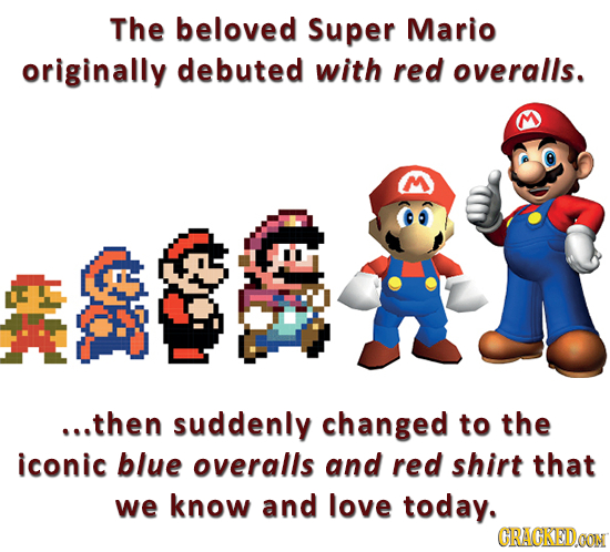 The beloved Super Mario originally debuted with red overalls. ...then suddenly changed to the iconic blue overalls and red shirt that we know and love