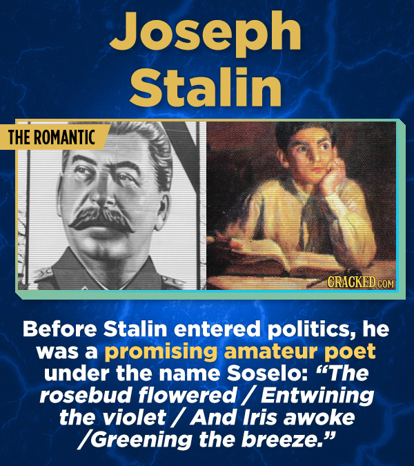 """17 Surprising (True) Facts About Awful People - Before Stalin entered politics, he was a promising amateur poet under the name Soselo: """"The rosebud fl"""