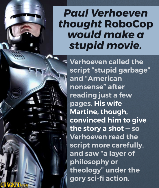 Paul Verhoeven thought Robocop would make a stupid movie. Verhoeven called the script stupid garbage and American nonsense after reading just a fe