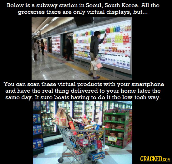 Below is a subway station in Seoul, South Korea. All the groceries there are only virtual displays, but... You can scan these virtual products with yo