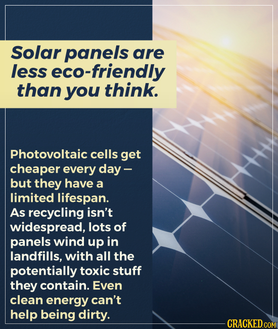 Solar panels are less eco-friendly than you think. Photovoltaic cells get cheaper every day - but they have a limited lifespan. As recycling isn't wid