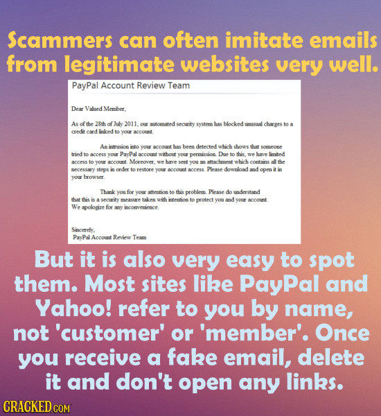 Scammers can often imitate emails from legitimate websites very well. PayPal Account Review Team Dear Valued Memober. As of the 28th of July 2011. OsE