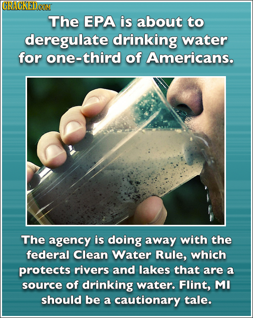 CRACKED The EPA is about to deregulate drinking water for one-third of Americans. The agency is doing away with the federal Clean Water Rule, which pr