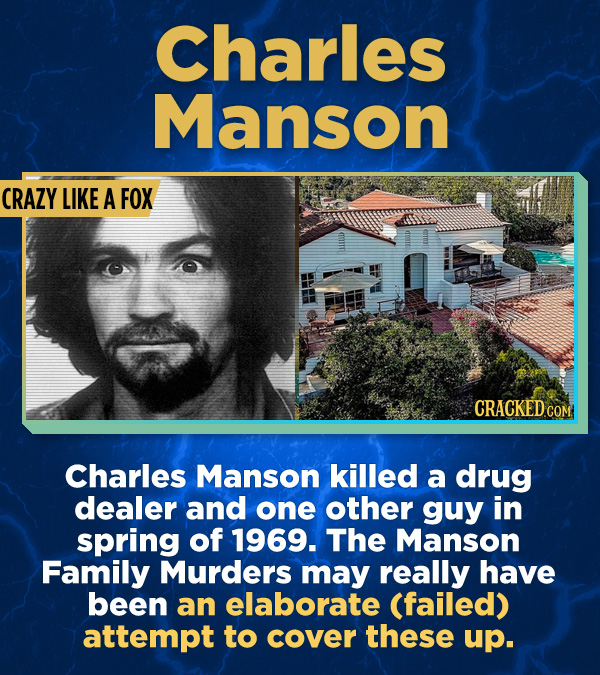 17 Surprising (True) Facts About Awful People - Charles Manson killed a drug dealer and one other guy in spring of 1969. The Manson Family Murders may