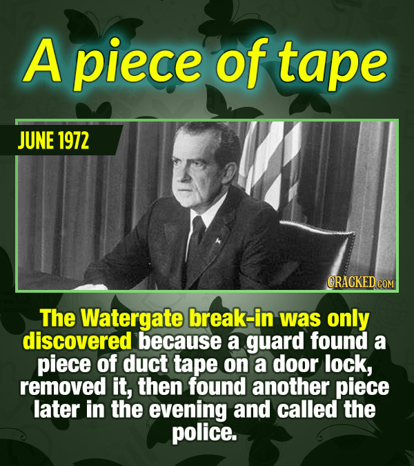 15 Tiny Things With Mind-Blowing Global Consequences - The Watergate break-in was only discovered because a guard found a piece of duct tape on a door