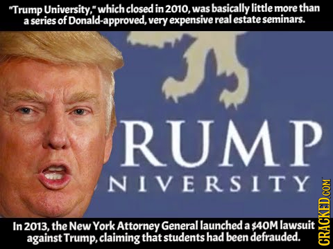 Trump University, which closed in 2010, was basically little more than Donald-approved, real estate a series of very expensive seminars. RUMP NIVERS