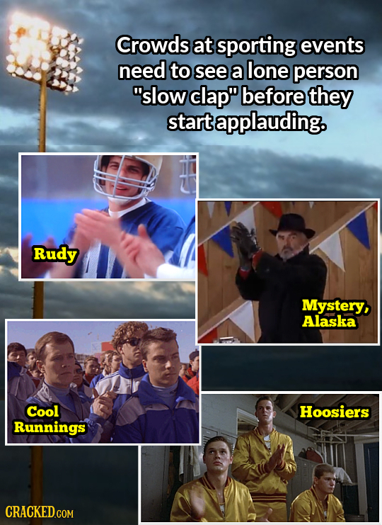 Crowds at sporting events need to see a lone person slow clap before they start applauding. Rudy Mystery, Alaska Cool Hoosiers Runnings