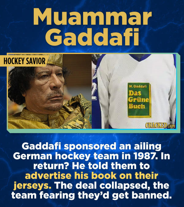 ue) Facts About Awful People - Gaddafi sponsored an ailing German hockey team in 1987. In return? He told them to advertise his book