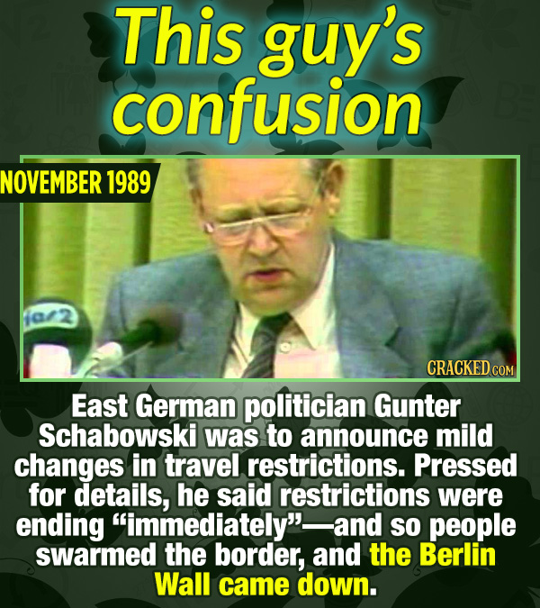 15 Tiny Things With Mind-Blowing Global Consequences - East German politician Gunter Schabowski was to announce mild changes in travel restrictions. P