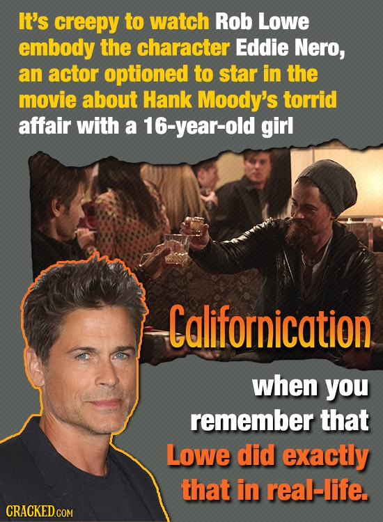 It's creepy to watch Rob Lowe embody the character Eddie Nero, an actor optioned to star in the movie about Hank Moody's torrid affair with a 16-year-