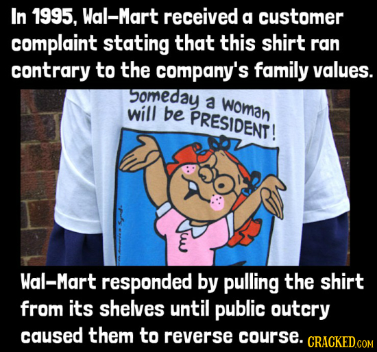In 1995, Wal-Mart received a customer complaint stating that this shirt ran contrary to the company's family values. omeday a woman will be PRESIDENT!