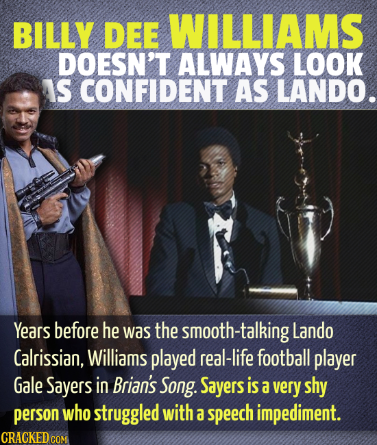 BILLY DEE WILLIAMS DOESN'T ALWAYS LOOK AIS CONFIDENT AS LANDO. Years before he was the smooth-talking Lando Calrissian, Williams played real-life foot