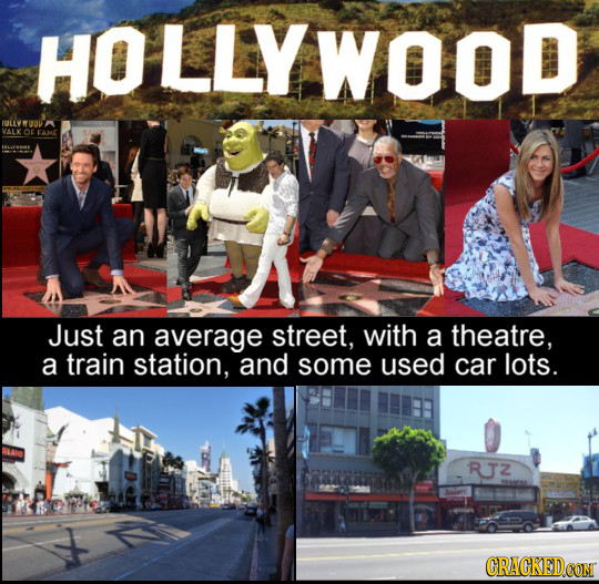 HO LLYWOOD TULLWOUV VALK or FAME Just an average street, with a theatre, a train station, and some used car lots. RZ CRACKEDCONM