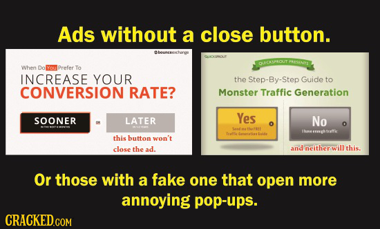 Ads without a close button. Bbouceechne QUOESROUT QUICKSPROUT PRESENTS When Do Yon Prefer To INCREASE YOUR the Step-By-S Guide to CONVERSION RATE? Mon
