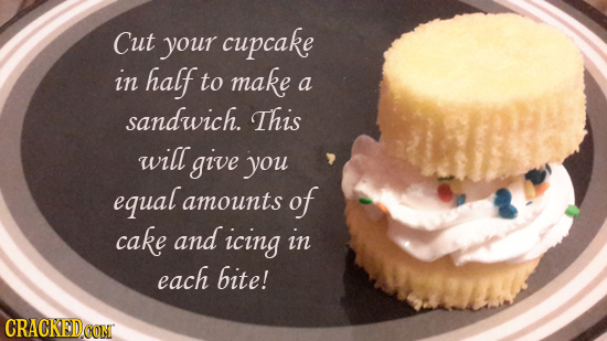 Cut your cupcake in half to make a sandwich. This will give you equal amounts of cake and icing in each bite! CRACKEDCON