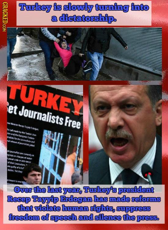 CRACKED.COM Turkey is slowly turning into a dictatorship. TURKEY et Journalists Free Fn foen Over the last year, Turkey's president Recep Tayyip Erdog