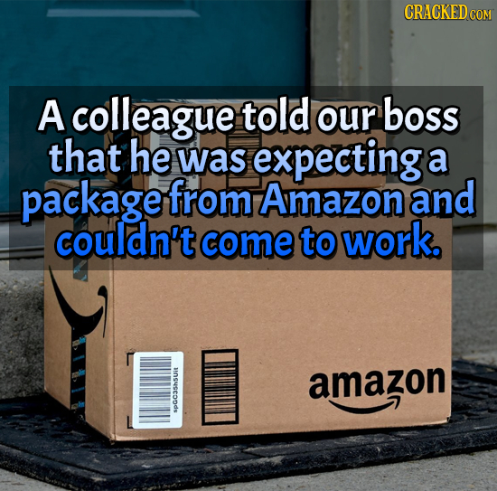 A colleague told our boss that he was expecting a package from Amazon and couldn't come to work. amazon