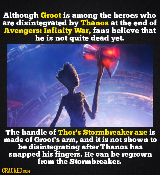 Although Groot is among the heroes who are disintegrated by Thanos at the end of Avengers: Infinity War, fans believe that he is not quite dead yet. T