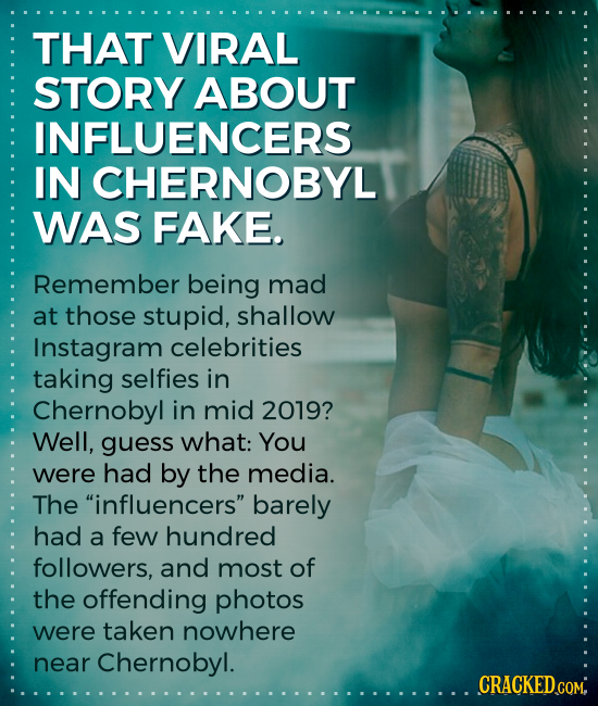 THAT VIRAL STORY ABOUT INFLUENCERS IN CHERNOBYL WAS FAKE. Remember being mad at those stupid, shallow Instagram celebrities taking selfies in Chernoby