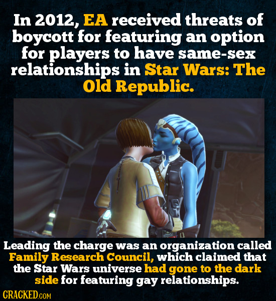 In 2012, EA received threats of boycott for featuring an option for players to have same-sex relationships in Star Wars: The old Republic. Leading the
