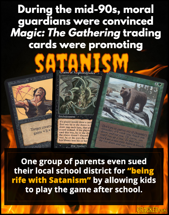 During the mid-90s, moral guardians were convinced Magic: The Gathering trading cards were promoting SATANISM. (.ains of Nephtsropheles Griza Bers are