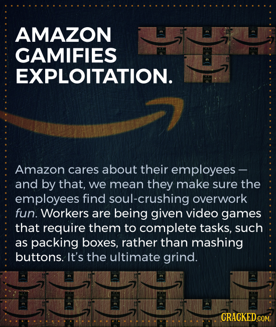 AMAZON GAMIFIES EXPLOITATION. Amazon cares about their employees- and by that, we mean they make sure the employees find soul-crushing overwork fun. W