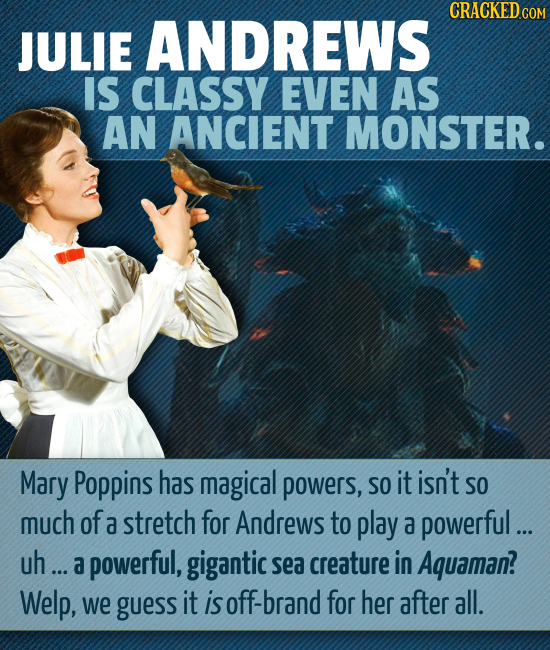 CRACKED COM JULIE ANDREWS IS CLASSY EVEN AS AN ANCIENT MONSTER. Mary Poppins has magical powers, SO it isn't SO much of a stretch for Andrews to play