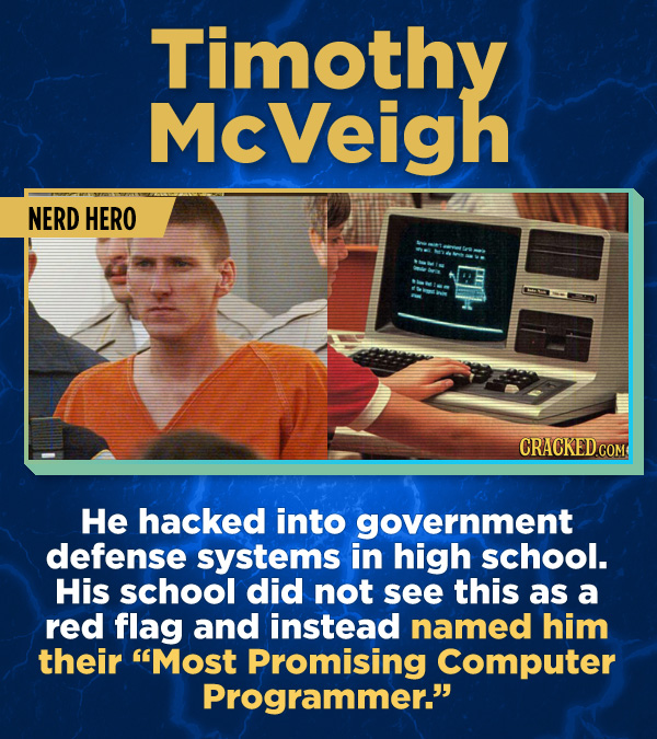 17 Surprising (True) Facts About Awful People - He hacked into government defense systems in high school. His school did not see this as a red flag an