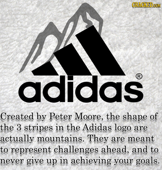 SA CRACKEDCON adidas R Created by Peter Moore, the shape of the 3 stripes in the Adidas logo are actually mountains. They are meant to represent chall