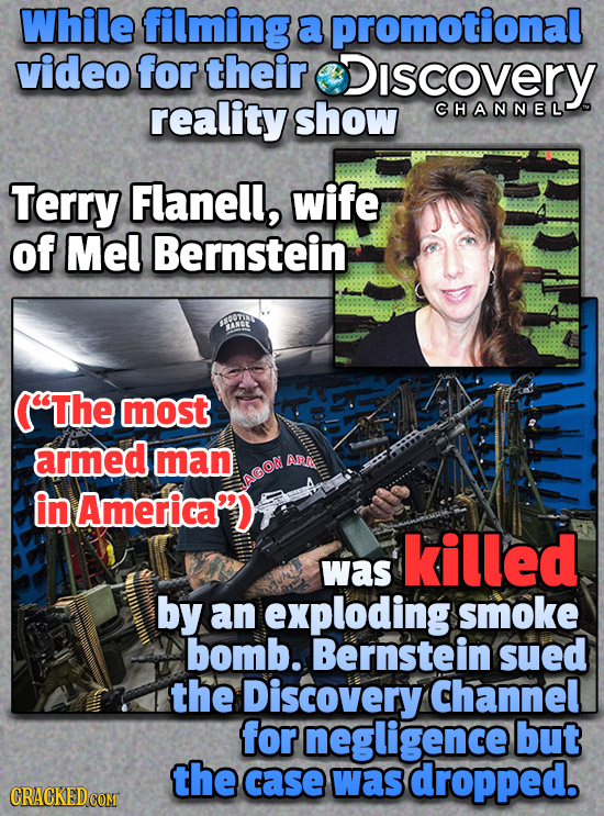 While filming a promotional video for their iscovery reality show CHANNEL Terry Flanell, wife of Mel Bernstein. SNE ( The most armed man ARN in Ameri