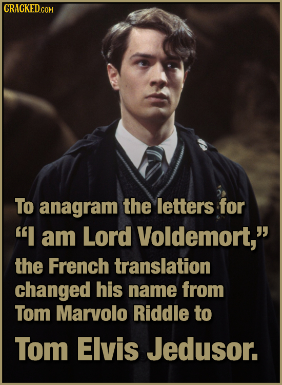 To anagram the letters for I am Lord Voldemort, the French translation changed his name from Tom Marvolo Riddle to Tom Elvis Jedusor.