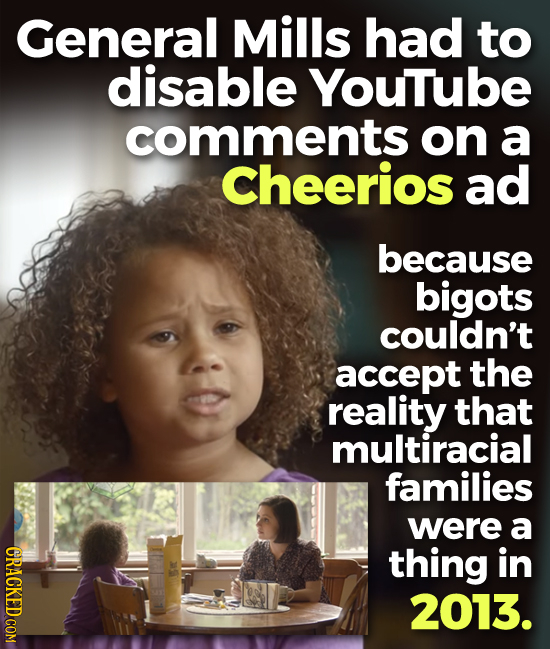 General Mills had to disable Youtube comments on a Cheerios ad because bigots couldn't accept the reality that multiracial families were a CRACKED COM