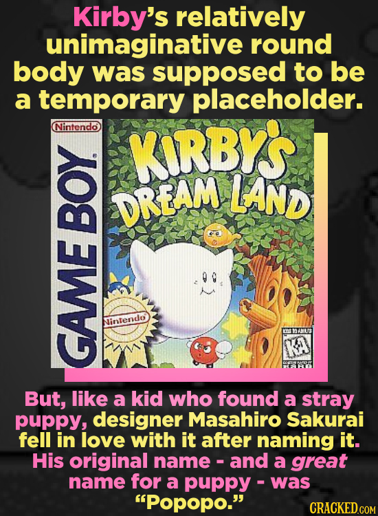 Kirby's relatively unimaginative round body was supposed to be a temporary placeholder. Nintendo KORBYS LAND DREAM B Nirte KA GAME But, like a kid who