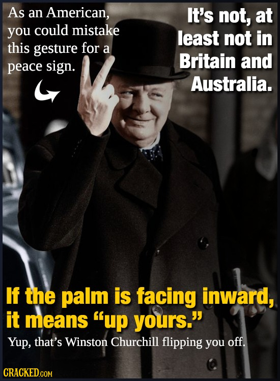 As an American, It's not, at you could mistake least not in this gesture for a Britain and peace sign. Australia. If the palm is facing inward, it mea