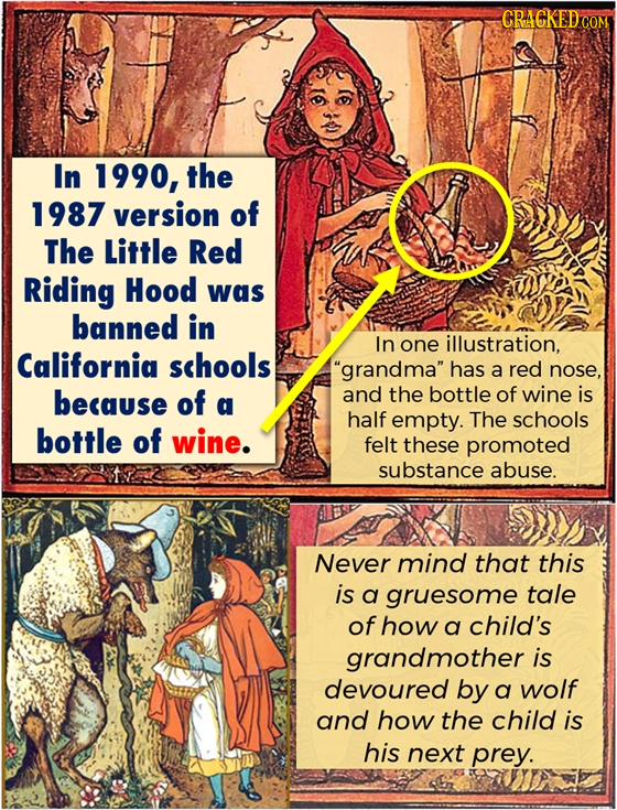 CRACKEDCO In 1990, the 1987 version of The Little Red Riding Hood was banned in In one illustration, California schools grandma has a red nose, beca