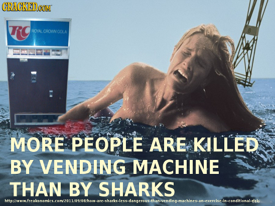 CRACKEDc CON TO ROVAL CROWNCOLA MORE PEOPLE ARE KILLED BY VENDING MACHINE THAN BY SHARKS lblmhausowomlnibludwshadyasleromtuludlmi